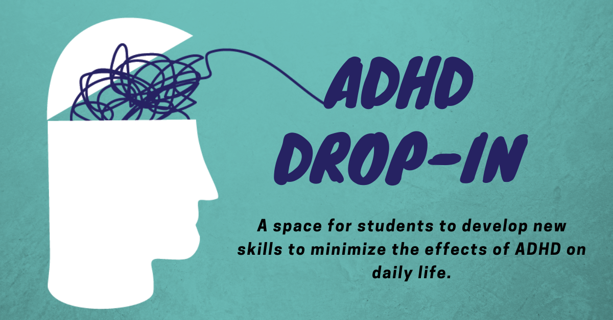 """Banner reading, """"ADHD Drop-In: a space for students to develop new skills to minimize the effects of ADHD on daily life""""."""