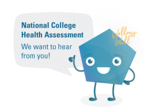 National College Health Assessment. We want to hear from you!