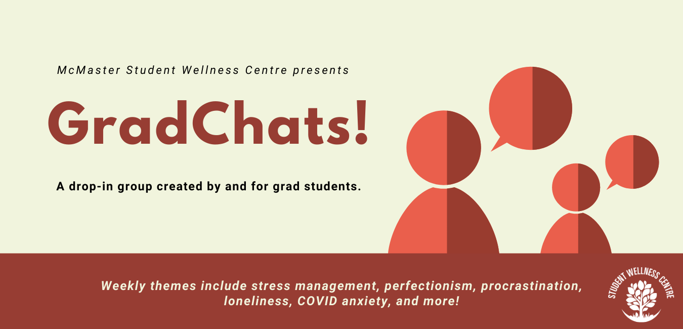 """Banner saying, """"McMaster Student Wellness Centre presents GradChats! - A drop-in group created by and for grad students. Weekly themes include stress management, perfectionism, procrastination, loneliness, COVID anxiety, and more!""""."""